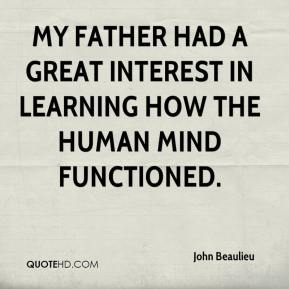 John Beaulieu  - My father had a great interest in learning how the human mind functioned.