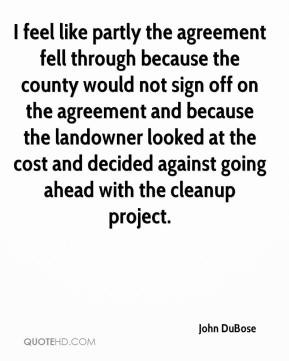 John DuBose  - I feel like partly the agreement fell through because the county would not sign off on the agreement and because the landowner looked at the cost and decided against going ahead with the cleanup project.