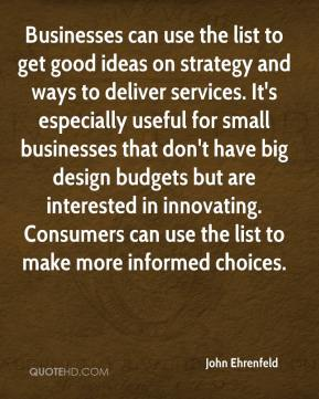 John Ehrenfeld  - Businesses can use the list to get good ideas on strategy and ways to deliver services. It's especially useful for small businesses that don't have big design budgets but are interested in innovating. Consumers can use the list to make more informed choices.