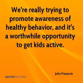 John Fraraccio  - We're really trying to promote awareness of healthy behavior, and it's a worthwhile opportunity to get kids active.