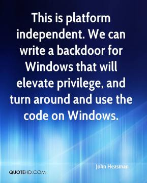 John Heasman  - This is platform independent. We can write a backdoor for Windows that will elevate privilege, and turn around and use the code on Windows.
