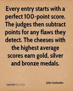 John Umhoefer  - Every entry starts with a perfect 100-point score. The judges then subtract points for any flaws they detect. The cheeses with the highest average scores earn gold, silver and bronze medals.