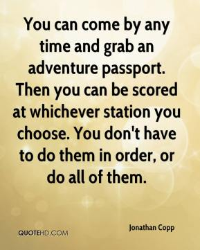 Jonathan Copp  - You can come by any time and grab an adventure passport. Then you can be scored at whichever station you choose. You don't have to do them in order, or do all of them.