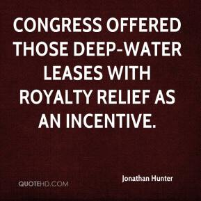 Jonathan Hunter  - Congress offered those deep-water leases with royalty relief as an incentive.