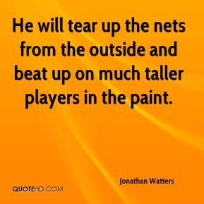Jonathan Watters  - He will tear up the nets from the outside and beat up on much taller players in the paint.