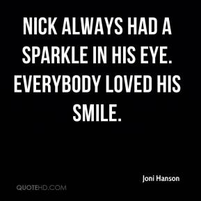 Nick always had a sparkle in his eye. Everybody loved his smile.