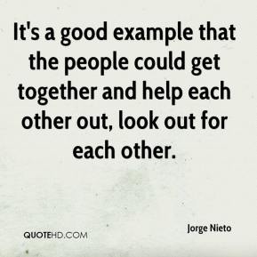 Jorge Nieto  - It's a good example that the people could get together and help each other out, look out for each other.