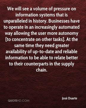 José Duarte  - We will see a volume of pressure on information systems that is unparalleled in history. Businesses have to operate in an increasingly automated way allowing the user more autonomy [to concentrate on other tasks]. At the same time they need greater availability of up-to-date and reliable information to be able to relate better to their counterparts in the supply chain.