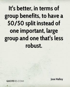 Jose Halloy  - It's better, in terms of group benefits, to have a 50/50 split instead of one important, large group and one that's less robust.