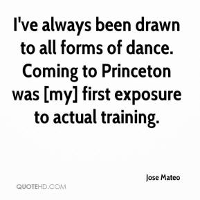 Jose Mateo  - I've always been drawn to all forms of dance. Coming to Princeton was [my] first exposure to actual training.
