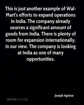 Joseph Agnese  - This is just another example of Wal-Mart's efforts to expand operations in India. The company already sources a significant amount of goods from India. There is plenty of room for expansion internationally, in our view. The company is looking at India as one of many opportunities.