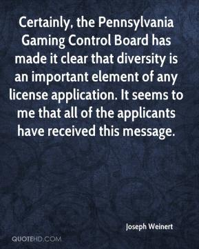 Joseph Weinert  - Certainly, the Pennsylvania Gaming Control Board has made it clear that diversity is an important element of any license application. It seems to me that all of the applicants have received this message.