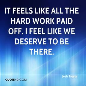 Josh Troyer  - It feels like all the hard work paid off. I feel like we deserve to be there.