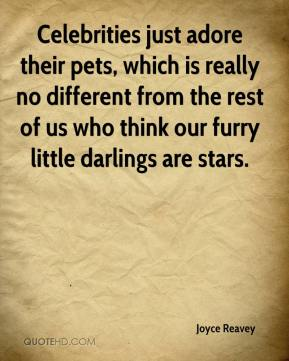 Joyce Reavey  - Celebrities just adore their pets, which is really no different from the rest of us who think our furry little darlings are stars.
