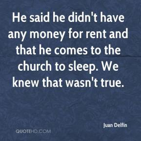 Juan Delfin  - He said he didn't have any money for rent and that he comes to the church to sleep. We knew that wasn't true.