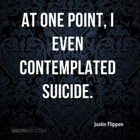 Justin Flippen  - At one point, I even contemplated suicide.
