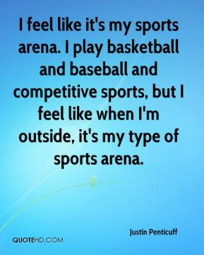 I feel like it's my sports arena. I play basketball and baseball and competitive sports, but I feel like when I'm outside, it's my type of sports arena.
