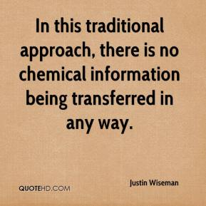 Justin Wiseman  - In this traditional approach, there is no chemical information being transferred in any way.