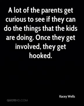 A lot of the parents get curious to see if they can do the things that the kids are doing. Once they get involved, they get hooked.