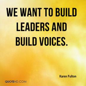 Karen Fulton  - We want to build leaders and build voices.