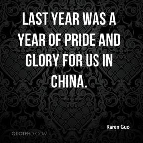 Karen Guo  - Last year was a year of pride and glory for us in China.