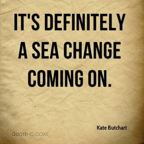 It's definitely a sea change coming on.