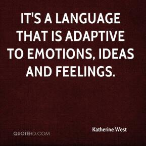 Katherine West  - It's a language that is adaptive to emotions, ideas and feelings.