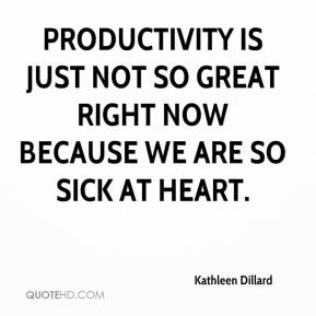 Kathleen Dillard  - Productivity is just not so great right now because we are so sick at heart.