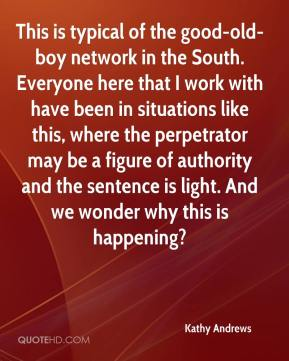 Kathy Andrews  - This is typical of the good-old-boy network in the South. Everyone here that I work with have been in situations like this, where the perpetrator may be a figure of authority and the sentence is light. And we wonder why this is happening?