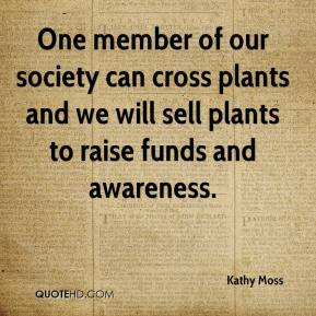 Kathy Moss  - One member of our society can cross plants and we will sell plants to raise funds and awareness.