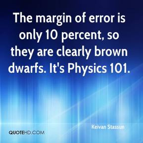 Keivan Stassun  - The margin of error is only 10 percent, so they are clearly brown dwarfs. It's Physics 101.