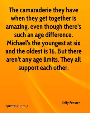Kelly Fenster  - The camaraderie they have when they get together is amazing, even though there's such an age difference. Michael's the youngest at six and the oldest is 16. But there aren't any age limits. They all support each other.