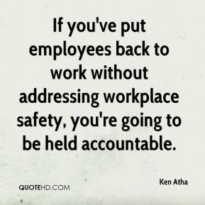 Ken Atha  - If you've put employees back to work without addressing workplace safety, you're going to be held accountable.