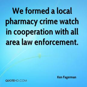 Ken Fagerman  - We formed a local pharmacy crime watch in cooperation with all area law enforcement.