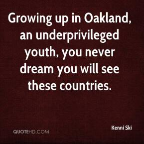 Kenni Ski  - Growing up in Oakland, an underprivileged youth, you never dream you will see these countries.