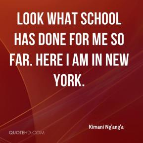 Kimani Ng'ang'a  - Look what school has done for me so far. Here I am in New York.