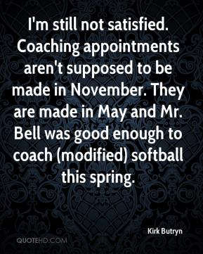 I'm still not satisfied. Coaching appointments aren't supposed to be made in November. They are made in May and Mr. Bell was good enough to coach (modified) softball this spring.