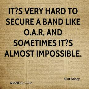 Klint Briney  - It?s very hard to secure a band like O.A.R, and sometimes it?s almost impossible.
