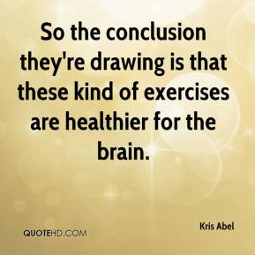 Kris Abel  - So the conclusion they're drawing is that these kind of exercises are healthier for the brain.