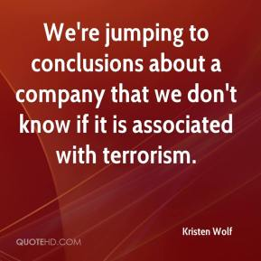 Kristen Wolf  - We're jumping to conclusions about a company that we don't know if it is associated with terrorism.