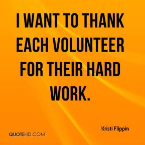 Kristi Flippin  - I want to thank each volunteer for their hard work.