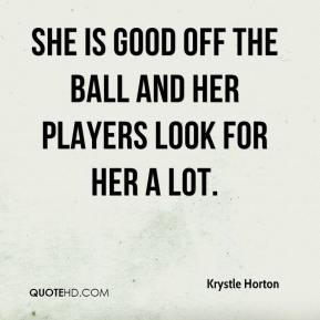 Krystle Horton  - She is good off the ball and her players look for her a lot.