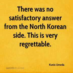 Kunio Umeda  - There was no satisfactory answer from the North Korean side. This is very regrettable.