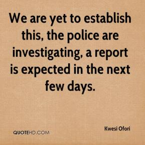 Kwesi Ofori  - We are yet to establish this, the police are investigating, a report is expected in the next few days.