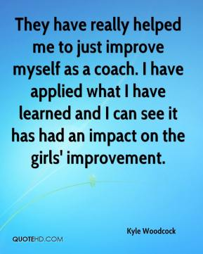 Kyle Woodcock  - They have really helped me to just improve myself as a coach. I have applied what I have learned and I can see it has had an impact on the girls' improvement.