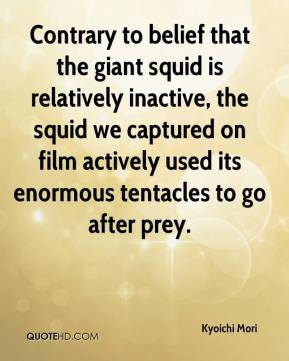 Kyoichi Mori  - Contrary to belief that the giant squid is relatively inactive, the squid we captured on film actively used its enormous tentacles to go after prey.