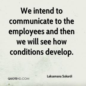 Laksamana Sukardi  - We intend to communicate to the employees and then we will see how conditions develop.