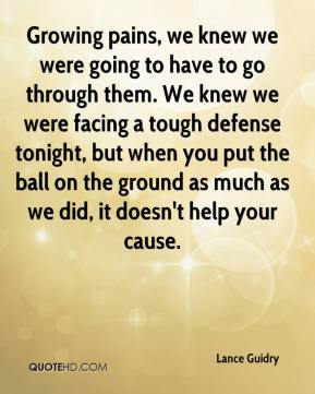 Lance Guidry  - Growing pains, we knew we were going to have to go through them. We knew we were facing a tough defense tonight, but when you put the ball on the ground as much as we did, it doesn't help your cause.