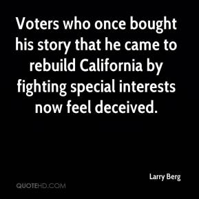 Voters who once bought his story that he came to rebuild California by fighting special interests now feel deceived.