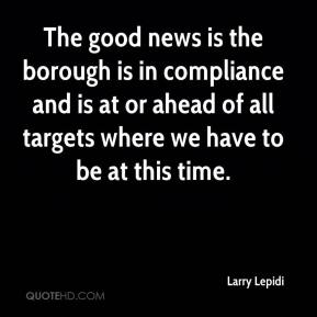 Larry Lepidi  - The good news is the borough is in compliance and is at or ahead of all targets where we have to be at this time.